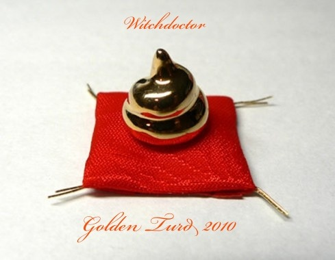 Witchdoctor's Inaugural Golden Turd Award 2010